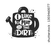 i like to play in the dirt.... | Shutterstock .eps vector #1303460077