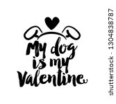 my dog is my valentine   sassy... | Shutterstock .eps vector #1304838787