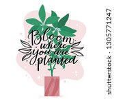 bloom where you planted  ...   Shutterstock .eps vector #1305771247