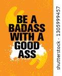 be a badass with a good ass.... | Shutterstock .eps vector #1305999457