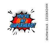 you're my superhero. lettering... | Shutterstock .eps vector #1310642444