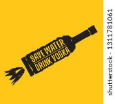 save water drink vodka. funny... | Shutterstock .eps vector #1311781061