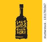 save water drink vodka. funny... | Shutterstock .eps vector #1311781067