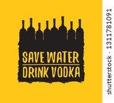 save water drink vodka. funny... | Shutterstock .eps vector #1311781091