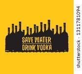 save water drink vodka. funny... | Shutterstock .eps vector #1311781094