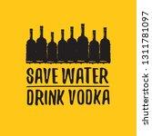 save water drink vodka. funny... | Shutterstock .eps vector #1311781097