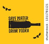 save water drink vodka. funny... | Shutterstock .eps vector #1311781121