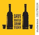 save water drink vodka. funny... | Shutterstock .eps vector #1311781124