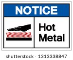 notice hot metal symbol sign ... | Shutterstock .eps vector #1313338847