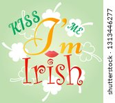 kiss me  i am irish.... | Shutterstock .eps vector #1313446277
