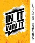 in it to win it. inspiring... | Shutterstock .eps vector #1314643694