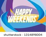 happy weekends  beautiful... | Shutterstock .eps vector #1314898004