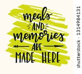 meals and memories are made... | Shutterstock .eps vector #1314984131