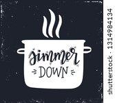 simmer down hand drawn... | Shutterstock .eps vector #1314984134