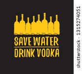 save water drink vodka. funny... | Shutterstock .eps vector #1315274051