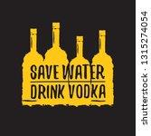 save water drink vodka. funny... | Shutterstock .eps vector #1315274054