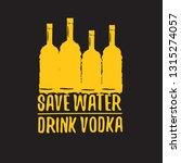 save water drink vodka. funny... | Shutterstock .eps vector #1315274057