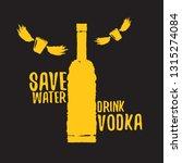 save water drink vodka. funny... | Shutterstock .eps vector #1315274084