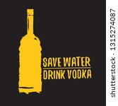 save water drink vodka. funny... | Shutterstock .eps vector #1315274087