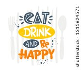 eat drink and be happy.... | Shutterstock .eps vector #1315624571