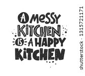 a messy kitchen is a happy... | Shutterstock .eps vector #1315721171