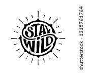 stay wild. handwritten... | Shutterstock .eps vector #1315761764