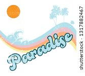 paradise text with palm tree... | Shutterstock .eps vector #1317882467