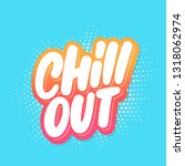 chill out. vector lettering. | Shutterstock .eps vector #1318062974