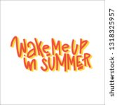wake me up in summer typography ... | Shutterstock .eps vector #1318325957