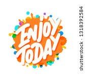 enjoy today. vector lettering. | Shutterstock .eps vector #1318392584