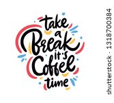 Stock vector take a break its coffee time hand drawn vector lettering quote isolated on white background 1318700384