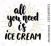 all you need is ice cream.... | Shutterstock .eps vector #1321403921