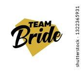 team bride with golden diamond. ... | Shutterstock .eps vector #1322365931
