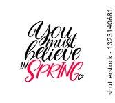 you must believe in spring....   Shutterstock .eps vector #1323140681
