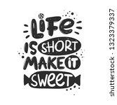 life is short make it sweet....   Shutterstock .eps vector #1323379337