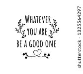 whatever you are  be a good one.... | Shutterstock .eps vector #1325564297