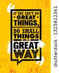 if you can't do great things ...   Shutterstock .eps vector #1325812361