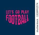 let's go play football slogan...   Shutterstock .eps vector #1328992574