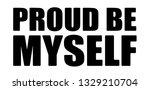 proud be myself slogan. textile ... | Shutterstock .eps vector #1329210704