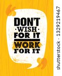 don't wish for it.  work for it.... | Shutterstock .eps vector #1329219467