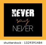never say never text  fashion... | Shutterstock .eps vector #1329391484