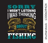Fishing Quote. Sorry I Was Not...