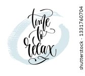 time to relax   hand lettering... | Shutterstock . vector #1331760704