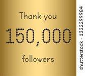 thank you 150 000 followers.... | Shutterstock .eps vector #1332299984
