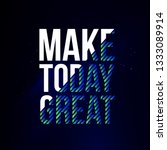 make today great. life quote... | Shutterstock .eps vector #1333089914