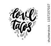 the inscription  love tacos  in ... | Shutterstock .eps vector #1337257037