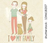 i love my family. cartoon... | Shutterstock .eps vector #134618207