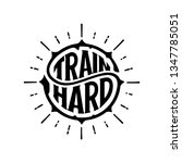 train hard. typography for t... | Shutterstock .eps vector #1347785051