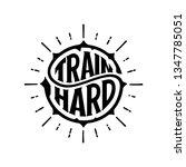 train hard. typography for t... | Shutterstock .eps vector #1347785051