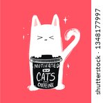 motivated by cats and caffeine. ... | Shutterstock .eps vector #1348177997